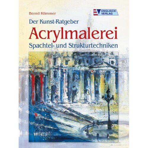 Bernd Klimmer - Der Kunst-Ratgeber. Acrylmalerei: Spachtel- und Strukturtechniken - Preis vom 12.06.2019 04:47:22 h