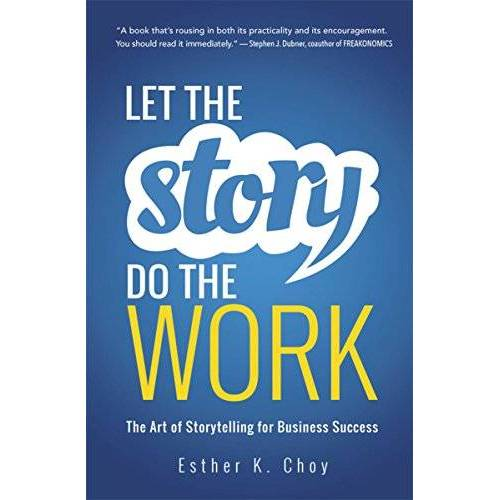 Choy, Esther K. - Let the Story Do the Work: The Art of Storytelling for Business Success - Preis vom 22.10.2020 04:52:23 h