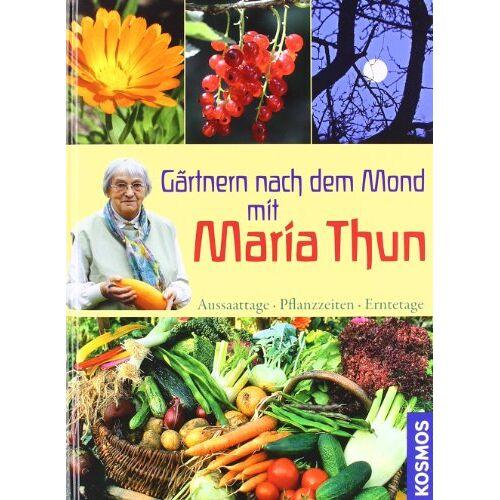Maria Thun - Gärtnern nach dem Mond mit Maria Thun: Aussaattage, Pflanzzeiten, Erntetage - Preis vom 04.09.2020 04:54:27 h