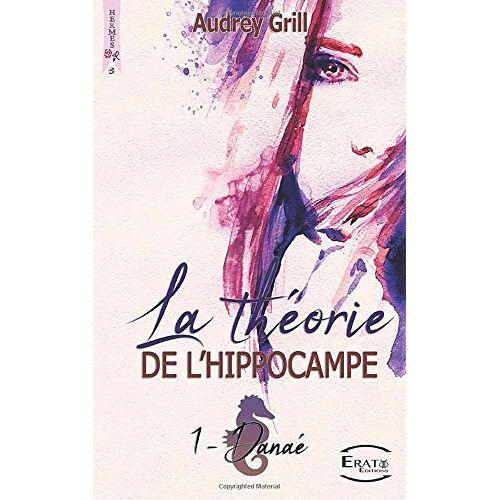 Audrey Grill - La Théorie de L'Hippocampe: Danaé - Preis vom 10.04.2021 04:53:14 h