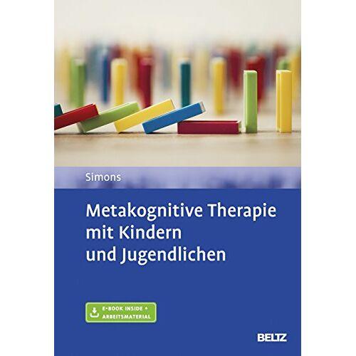 Michael Simons - Metakognitive Therapie mit Kindern und Jugendlichen: Mit E-Book inside und Arbeitsmaterial - Preis vom 03.03.2021 05:50:10 h