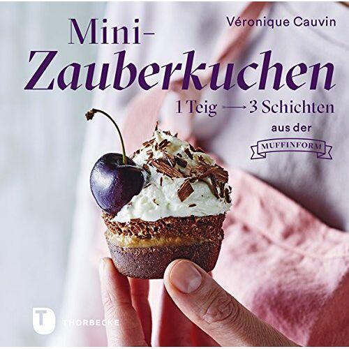 Véronique Cauvin - Mini-Zauberkuchen: 1 Teig - 3 Schichten aus der Muffinform - Preis vom 28.05.2020 05:05:42 h