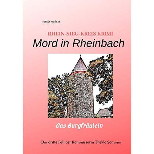 Kersten Wächtler - Mord in Rheinbach: RHEIN-SIEG-KREIS KRIMI --> Das Burgfräulein - Preis vom 25.10.2020 05:48:23 h