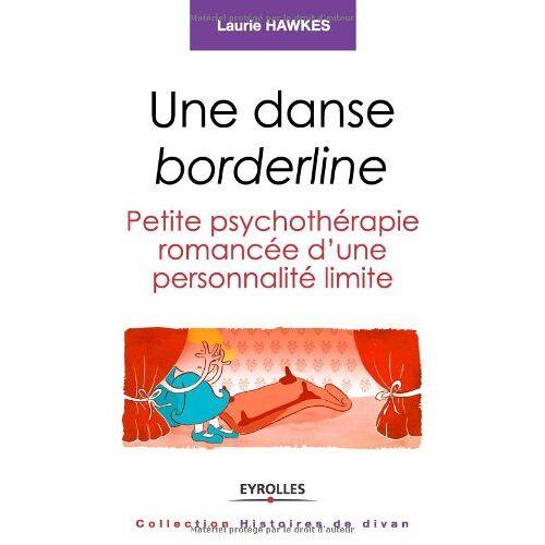 Laurie Hawkes - Une danse borderline : Petite psychothérapie romancée d'une personnalité limite - Preis vom 27.10.2020 05:58:10 h