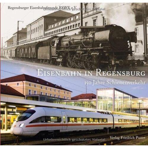 Regensburger Eisenbahnfreunde RSWE e. V - Eisenbahn in Regensburg: 150 Jahre Schienenverkehr - Preis vom 07.05.2021 04:52:30 h