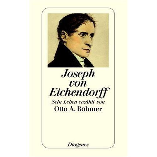 Böhmer, Otto A. - Joseph von Eichendorff: Sein Leben erzählt von Otto A. Böhmer - Preis vom 18.10.2020 04:52:00 h