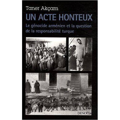Taner Akçam - Un acte honteux : Le génocide arménien et la question de la responsabilité turque - Preis vom 06.09.2020 04:54:28 h