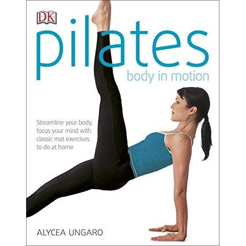 Alycea Ungaro - Pilates Body in Motion: Streamline Your Body, Focus Your Mind with Classic Mat Exercises to do at Home - Preis vom 28.03.2020 05:56:53 h