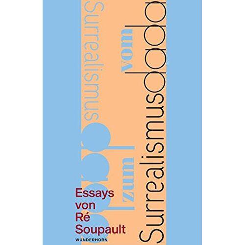 Ré Soupault - Vom Dadaismus zum Surrealismus: Zwei Essays - Preis vom 14.04.2021 04:53:30 h