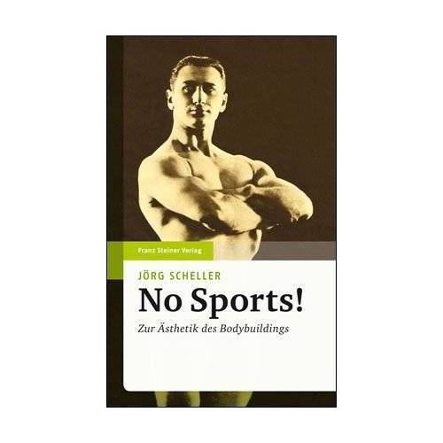 Jörg Scheller - No Sports! Zur Ästhetik des Bodybuildings - Preis vom 13.05.2021 04:51:36 h