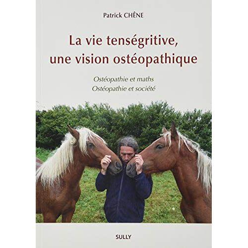 - La vie tenségritive, une vision ostéopathique - Preis vom 15.05.2021 04:43:31 h