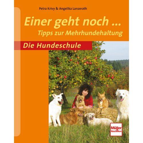 Petra Krivy - Einer geht noch...: Tipps zur Mehrhundehaltung (Die Hundeschule) - Preis vom 22.08.2019 05:55:06 h