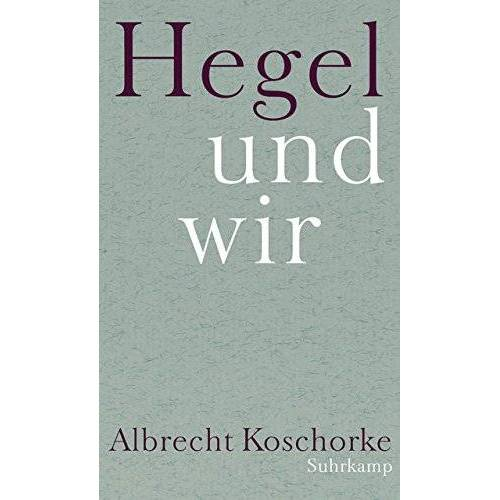 Albrecht Koschorke - Hegel und wir - Preis vom 10.09.2020 04:46:56 h