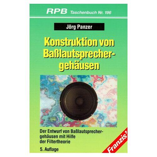 Jörg Panzer - Die Konstruktion von Baßlautsprechergehäusen - Preis vom 20.10.2020 04:55:35 h