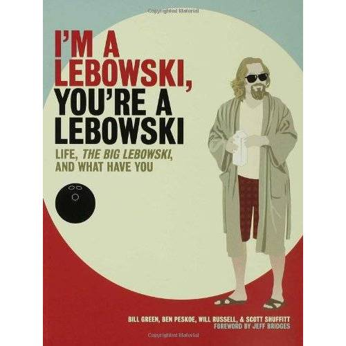 Bill Green - I'm a Lebowski, You're a Lebowski: Life, the Big Lebowski, and What Have You - Preis vom 07.09.2020 04:53:03 h
