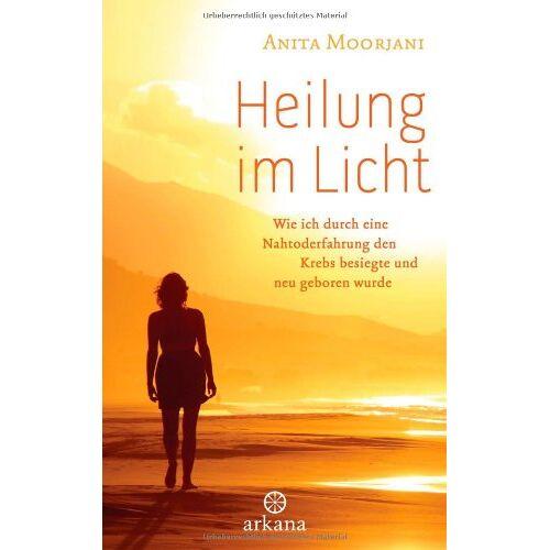 Anita Moorjani - Heilung im  Licht: Wie ich durch eine Nahtoderfahrung den Krebs besiegte und neu geboren wurde - Preis vom 24.05.2020 05:02:09 h