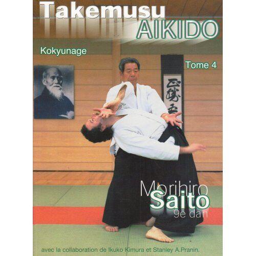 Morihiro Saito - Takemusu Aikido Tome 4 - Preis vom 06.03.2021 05:55:44 h