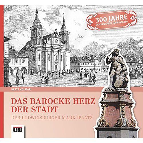 Beate Volmari - Das barocke Herz der Stadt Ludwigsburg: Der Ludwigsburger Marktplatz - Preis vom 07.04.2021 04:49:18 h