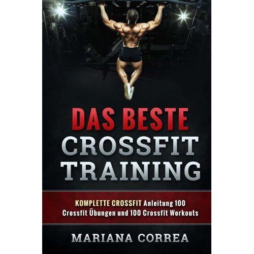 Mariana Correa - Das BESTE CROSSFIT TRAINING: KOMPLETTE CROSSFIT Anleitung  100 Crossfit Uebungen und 100 Crossfit Workouts - Preis vom 04.09.2020 04:54:27 h