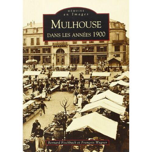 Fischbach/Wagner - Mulhouse Dans les Annees 1900 - Preis vom 17.04.2021 04:51:59 h