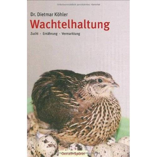 Dietmar Köhler - Wachtelhaltung: Zucht - Ernährung - Vermarktung - Preis vom 05.09.2020 04:49:05 h