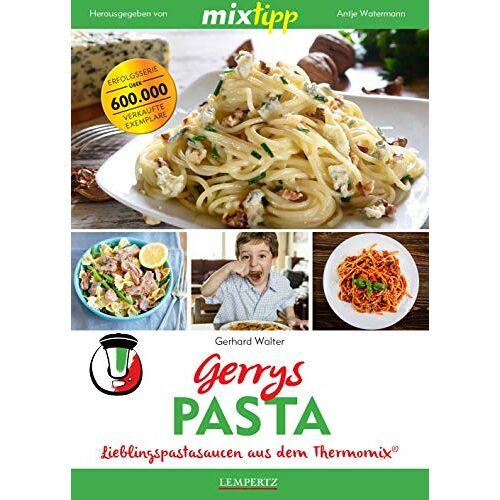 Gerhard Walter - mixtipp: Gerrys Pasta: Lieblingspastasaucen aus dem Thermomix® (Kochen mit dem Thermomix®) - Preis vom 16.01.2021 06:04:45 h