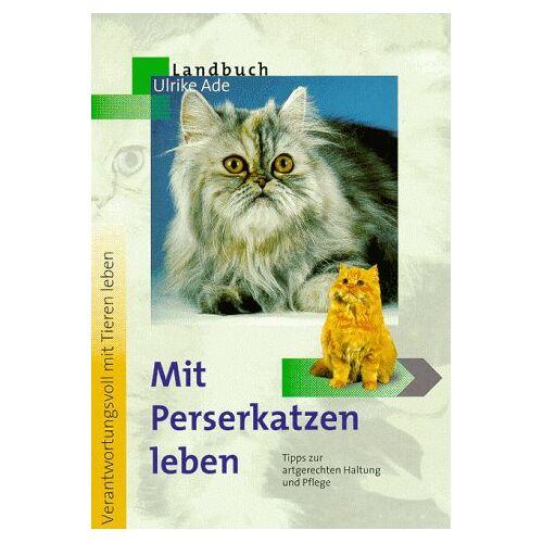 Ulrike Ade - Mit Perserkatzen leben - Preis vom 12.04.2021 04:50:28 h