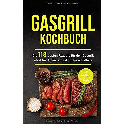 Kochen und Verzaubern - Gasgrill Kochbuch: Die 118 besten Rezepte für den Gasgrill ideal für Anfänger und Fortgeschrittene inkl. Soßen & Dips (Gasgrill Buch, Band 1) - Preis vom 04.10.2020 04:46:22 h