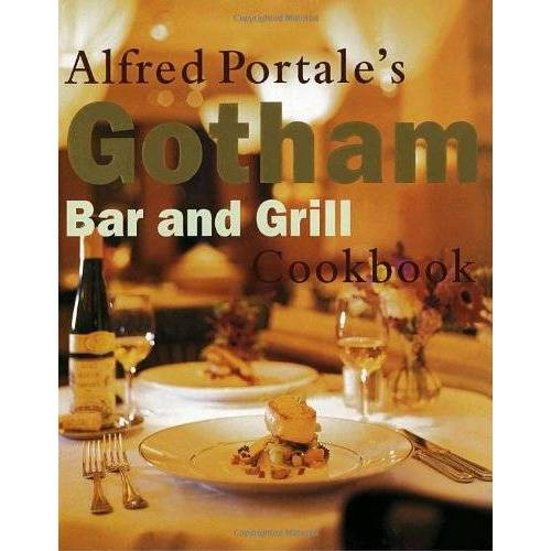 Alfred Portale - Alfred Portale's Gotham Bar and Grill - Preis vom 28.02.2021 06:03:40 h