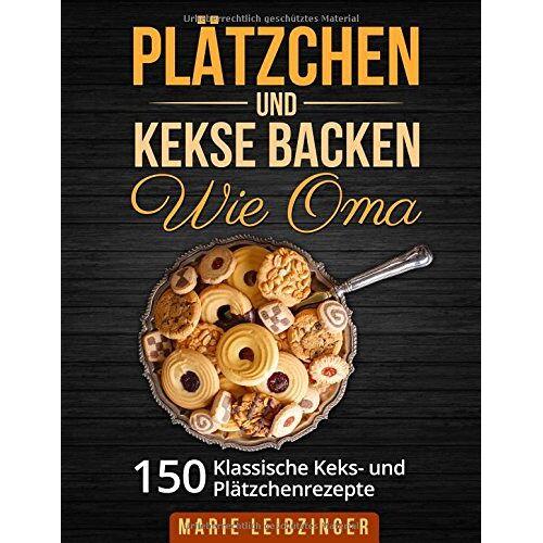 Marie Leibzinger - Plätzchen und Kekse backen wie Oma: 150 klassische Plätzchen- und Keksrezepte (Weihnachtsplätzchen und Weihnachtskekse) - Preis vom 06.05.2021 04:54:26 h