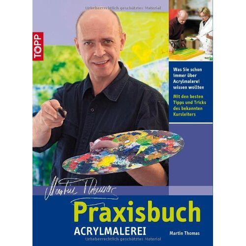 Martin Thomas - Praxisbuch Acrylmalerei: Was Sie schon immer über Acrylmalerei wissen wollten - Preis vom 12.06.2019 04:47:22 h