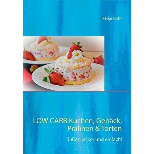 Heike Führ - Low Carb Kuchen, Gebäck, Pralinen & Torten: Süßes: lecker und einfach! - Preis vom 20.10.2020 04:55:35 h