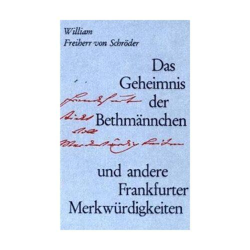 Schröder, William Frhr. von - Das Geheimnis der Bethmännchen und andere Frankfurter Merkwürdigkeiten - Preis vom 20.01.2021 06:06:08 h