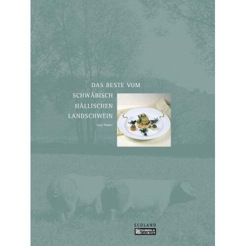 Josef Thaller - Das Beste vom Schwäbisch-Hällischen Landschwein - Preis vom 20.04.2021 04:49:58 h