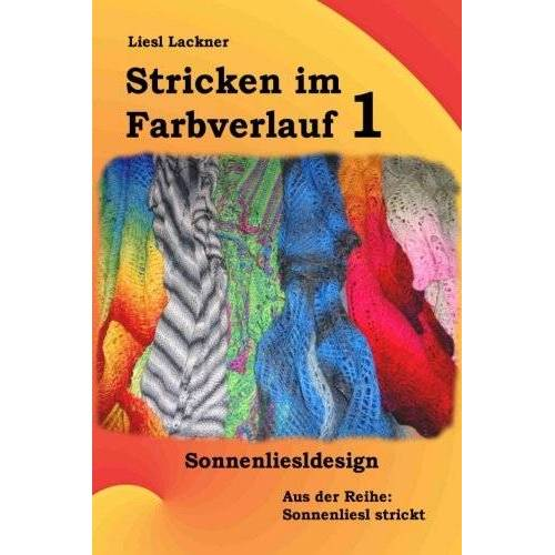 Liesl Sonnenliesldesign - Stricken im Farbverlauf 1 (Sonnenliesl strickt) - Preis vom 05.09.2020 04:49:05 h