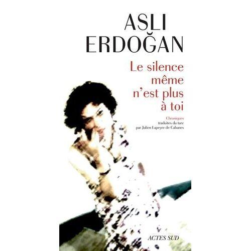 Asli Erdogan - Le silence même n'est plus à toi - Preis vom 27.02.2021 06:04:24 h