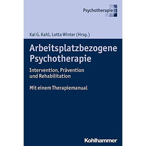 Kahl, Kai G. - Arbeitsplatzbezogene Psychotherapie: Intervention, Prävention und Rehabilitation. Mit einem Therapiemanual - Preis vom 11.05.2021 04:49:30 h