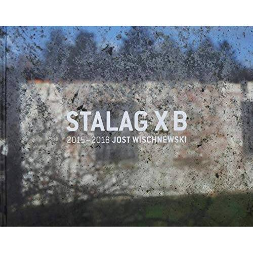 Daniela Platz - Stalag X B: 2015 - 2018 Jost Wischnewski - Preis vom 08.05.2021 04:52:27 h