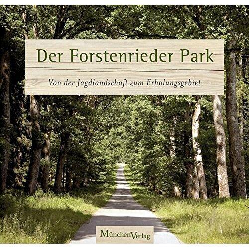 Verein Freunde des Forstenrieder Parks e. V. - Der Forstenrieder Park: Von der Jagdlandschaft zum Erholungsgebiet - Preis vom 11.04.2021 04:47:53 h