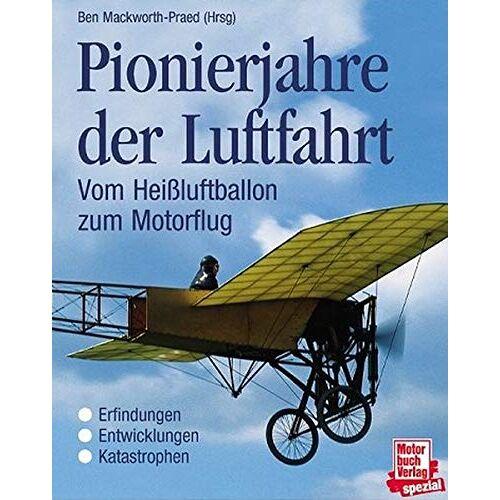 Ben Mackworth-Praed - Pionierjahre der Luftfahrt. Vom Heißluftballon zum Motorflug - Preis vom 20.10.2020 04:55:35 h
