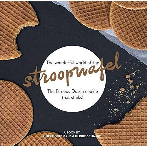 Lineke Eerdmans - The wonderful world of the stroopwafel: The famous Dutch cookie that sticks! - Preis vom 15.04.2021 04:51:42 h