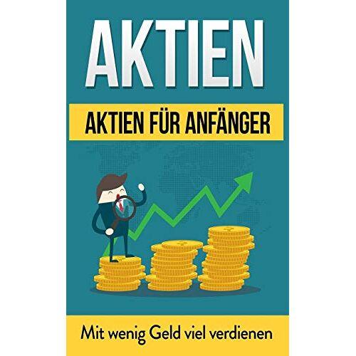Christian Juni - Aktien: Aktien für Anfänger: Mit wenig Geld viel verdienen (Aktien Bücher, Band 1) - Preis vom 03.12.2020 05:57:36 h