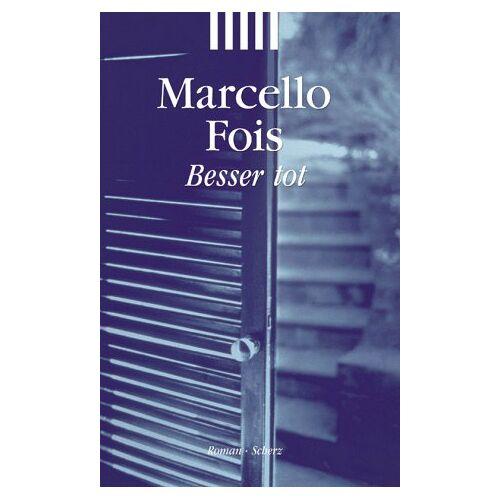 Marcello Fois - Besser tot. - Preis vom 14.04.2021 04:53:30 h