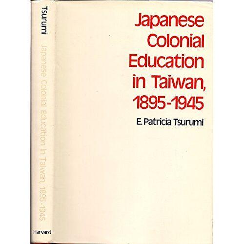 Tsurumi, E. Patricia - Japanese Colonial Education in Taiwan, 1895-1945 (East Asian S.) - Preis vom 13.05.2021 04:51:36 h