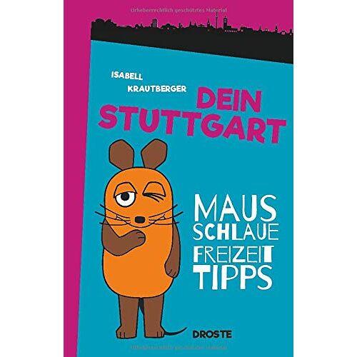 Isabell Krautberger - Dein Stuttgart: Mausschlaue Freizeittipps - Preis vom 16.05.2021 04:43:40 h