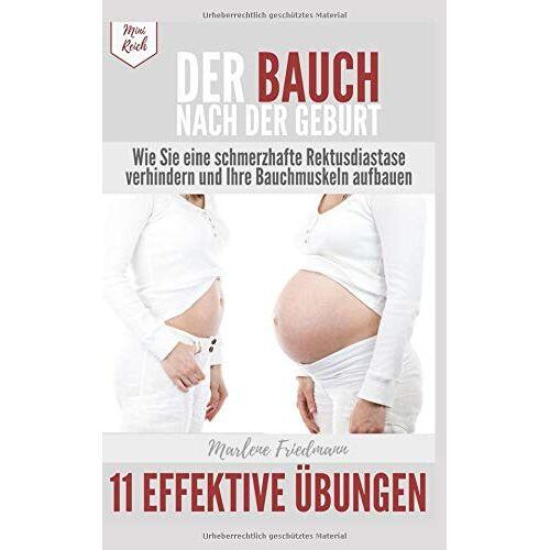 Marlene Friedmann - Der Bauch nach der Geburt! Wie Sie eine schmerzhafte Rektusdiastase verhindern und Ihre Bauchmuskeln aufbauen: 11 effektive Übungen - Preis vom 19.01.2021 06:03:31 h