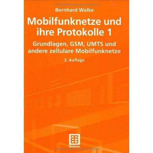 Bernhard Walke - Mobilfunknetze und ihre Protokolle, 2 Bde., Bd.1, Grundlagen, GSM, UMTS und andere zellulare Mobilfunknetze (Informationstechnik) - Preis vom 14.01.2021 05:56:14 h