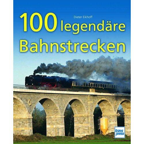 Dieter Eikhoff - 100 legendäre Bahnstrecken - Preis vom 15.01.2021 06:07:28 h