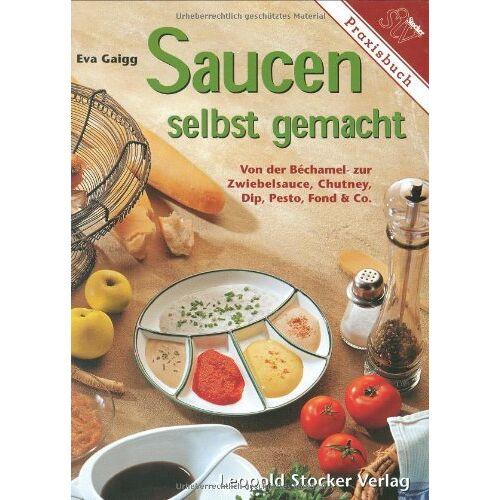 Eva Gaigg - Saucen selbst gemacht: Von der Bechamel- zur Zwiebelsauce, Chutney, Dip, Pesto, Fond und Co - Preis vom 21.10.2020 04:49:09 h