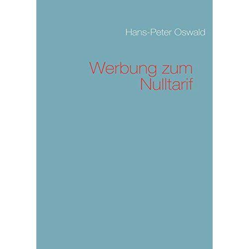 Oswald, Hans P - Werbung zum Nulltarif - Preis vom 12.04.2021 04:50:28 h